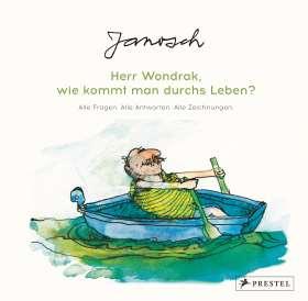 Janosch: Herr Wondrak, wie kommt man durchs Leben? Alle Fragen. Alle Antworten. Alle Zeichnungen