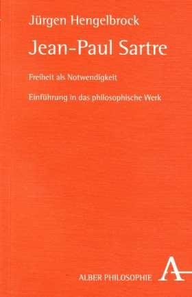 Jean-Paul Sartre. Freiheit als Notwendigkeit. Einführung in das philosophische Werk.