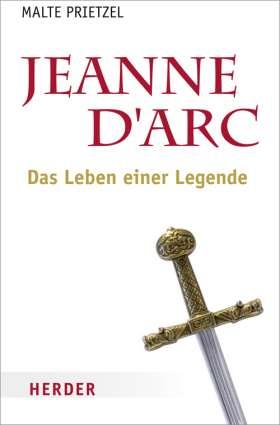Jeanne d´Arc. Das Leben einer Legende