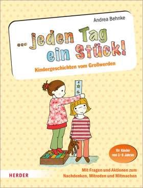 ... jeden Tag ein Stück! Kindergeschichten vom Großwerden. Mit Fragen und Aktionen zum Nachdenken, Mitreden und Mitmachen. Für Kinder von 3-6 Jahren