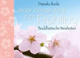Jeder Winter wird zum Frühling. Buddhistische Weisheiten