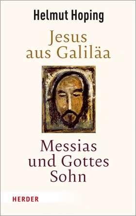 Jesus aus Galiläa – Messias und Gottes Sohn