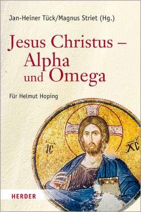 Jesus Christus – Alpha und Omega. Festschrift für Helmut Hoping zum 65. Geburtstag