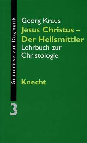 Jesus Christus - der Heilsmittler. Lehrbuch zur Christologie