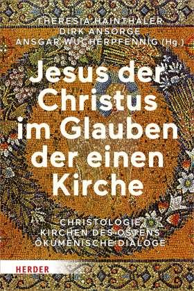 Jesus der Christus im Glauben der einen Kirche. Christologie - Kirchen des Ostens - Ökumenische Dialoge
