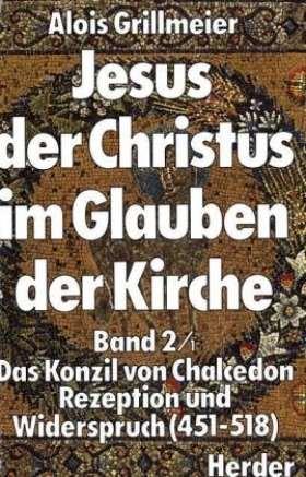 Jesus der Christus im Glauben der Kirche. Band 2/1: Das Konzil von Chalcedon (451) - Rezeption und Widerspruch (451-518)