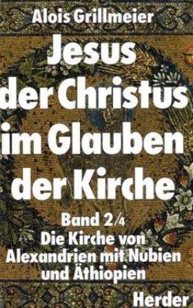 Jesus der Christus im Glauben der Kirche. Band 2/4: Die Kirche von Alexandrien mit Nubien und Äthiopien nach 451. Unter Mitarbeit von Theresia Hainthaler