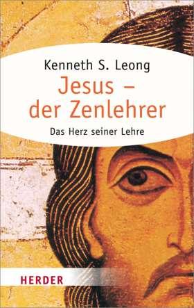 Jesus - der Zenlehrer. Das Herz seiner Lehre