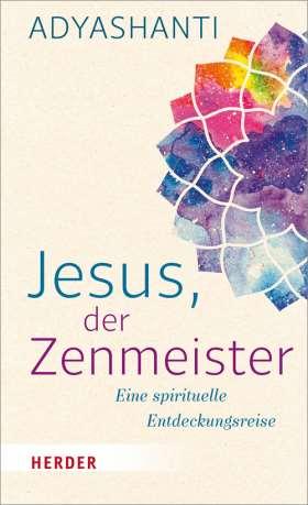 Jesus, der Zenmeister. Eine spirituelle Entdeckungsreise