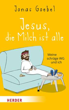 Jesus, die Milch ist alle. Meine schräge WG und ich