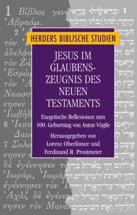 Jesus im Glaubenszeugnis des Neuen Testaments. Exegetische Reflexionen zum 100. Geburtstag von Anton Vögtle