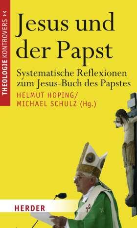 Jesus und der Papst. Systematische Reflexionen zum Jesus-Buch des Papstes