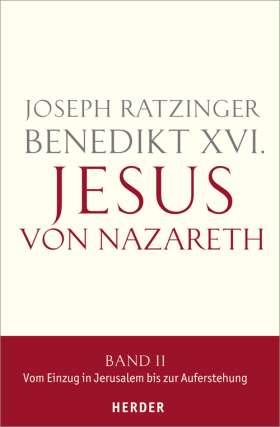 Jesus von Nazareth. Band II: Vom Einzug in Jerusalem bis zur Auferstehung