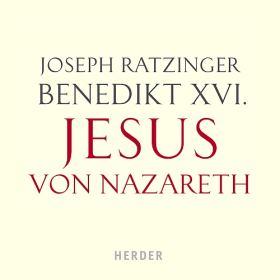 Jesus von Nazareth I-III. Von der Taufe im Jordan bis zur Verklärung; Vom Einzug in Jerusalem bis zur Auferstehung; Prolog - Die Kindheitsgeschichten