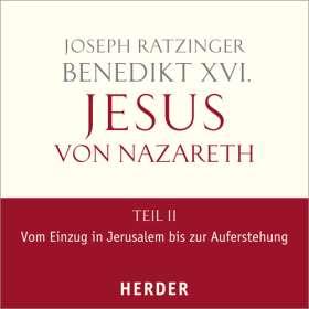 Jesus von Nazareth. Teil II: Vom Einzug in Jerusalem bis zur Auferstehung