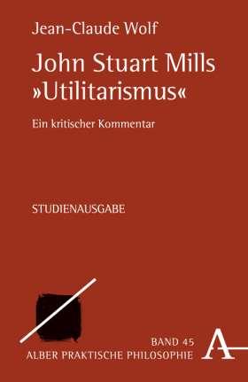 """John Stuart Mills """"Utilitarismus"""" Ein kritischer Kommentar"""