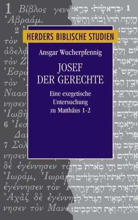 Josef der Gerechte. Eine exegetische Untersuchung zu Mt 1-2