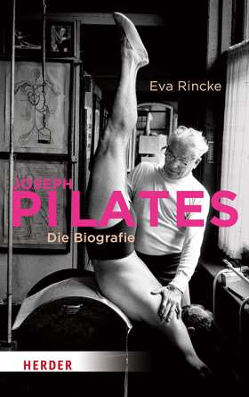 Joseph Pilates. Die Biografie