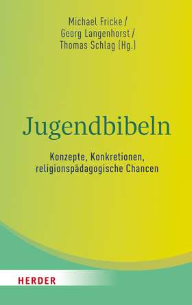 Jugendbibeln - Konzepte, Konkretionen, religionspädagogische Chancen