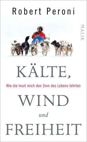 Kälte, Wind und Freiheit. Wie die Inuit mich den Sinn des Lebens lehrten