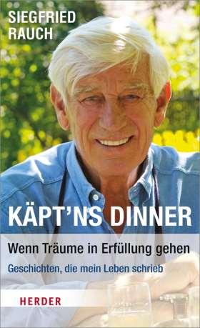Käpt'ns Dinner - Wenn Träume in Erfüllung gehen. Geschichten, die mein Leben schrieb