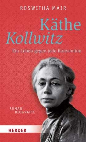 Käthe Kollwitz. Ein Leben gegen jede Konvention. Romanbiografie