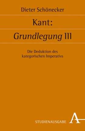 Kant: Grundlegung III. Die Deduktion des kategorischen Imperativs