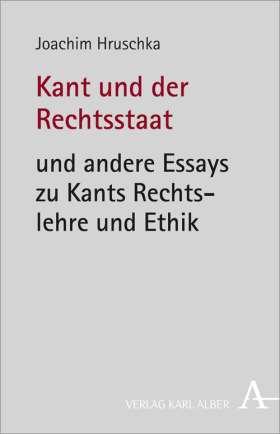 Kant und der Rechtsstaat. und andere Essays zu Kants Rechtslehre und Ethik
