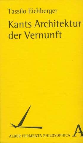 Kants Architektur der Vernunft. Zur methodenleitenden Metaphorik der Kritik der reinen Vernunft