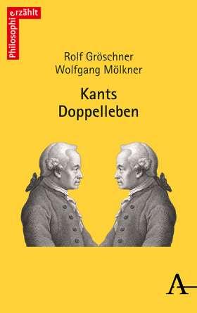 Kants Doppelleben. Audienzen bei einem philosophisch Unsterblichen