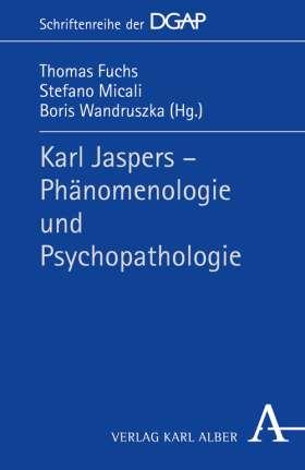 Karl Jaspers -  Phämomenologie und Psychopathologie