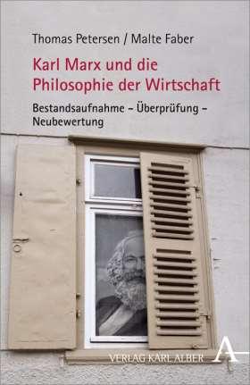 Karl Marx und die Philosophie der Wirtschaft. Bestandsaufnahme - Überprüfung - Neubewertung