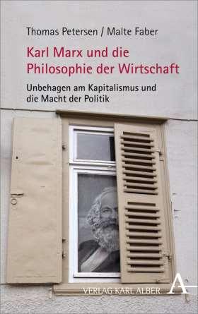 Karl Marx und die Philosophie der Wirtschaft. Unbehagen am Kapitalismus und die Macht der Politik