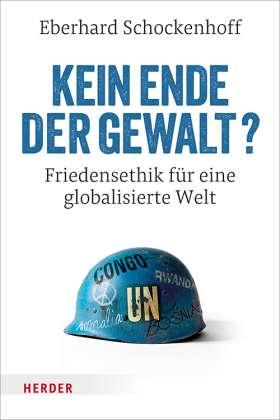 Kein Ende der Gewalt? Friedensethik für eine globalisierte Welt