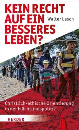 Kein Recht auf ein besseres Leben? Christlich-ethische Orientierung in der Flüchtlingspolitik