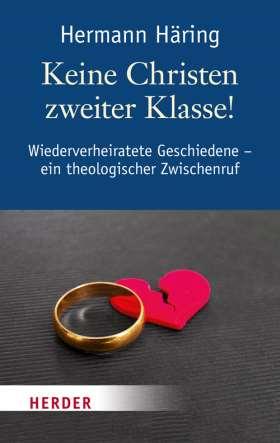 Keine Christen zweiter Klasse! Wiederverheiratete Geschiedene - Ein theologischer Zwischenruf