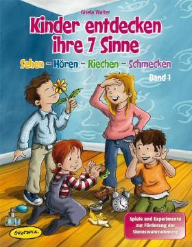 Kinder entdecken ihre 7 Sinne (Bd.1). Band 1: Sehen - Hören - Riechen - Schmecken. Spiele und Experimente zur Förderung der Sinneswahrnehmung