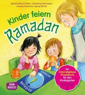 Kinder feiern Ramadan. Ein interreligöses Praxisbuch für den Kindergarten