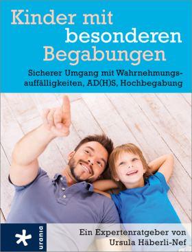 Kinder mit besonderen Begabungen. Sicherer Umgang mit Wahrnehmungsauffälligkeiten, Hochbegabung, AD(H)