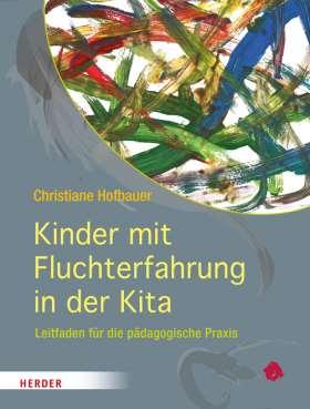 Kinder mit Fluchterfahrung in der Kita. Leitfaden für die pädagogische Praxis