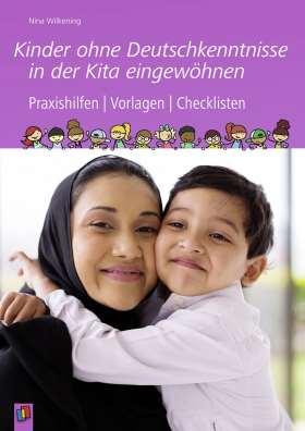Kinder ohne Deutschkenntnisse in der Kita eingewöhnen. Praxishilfen, Vorlagen und Checklisten