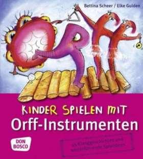 Kinder spielen mit Orff-Instrumenten. 55 Klanggeschichten und weiterführende Spielideen