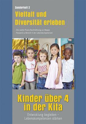 Kinder über 4 in der Kita . Sonderheft 2: Vielfalt und Diversität erleben. Die zweite Praxis-Nachlieferung zur Mappe. Passend zu Bereich 5 der Lebenskompetenzen