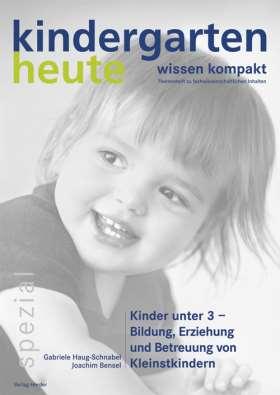 Kinder unter 3 - Bildung, Erziehung und Betreuung von Kleinstkindern. kindergarten heute wissen kompakt