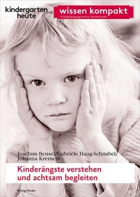 Kinderängste verstehen und achtsam begleiten. kindergarten heute wissen kompakt
