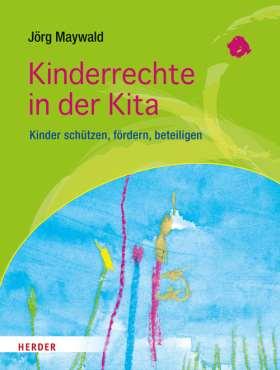 Kinderrechte in der Kita. Kinder schützen, fördern, beteiligen
