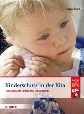 Kinderschutz in der Kita. Ein praktischer Leitfaden für Erzieherinnen und Erzieher