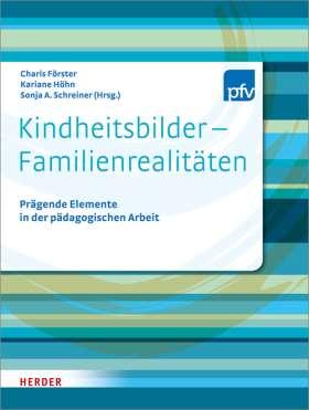 Kindheitsbilder - Familienrealitäten. Prägende Elemente in der pädagogischen Arbeit