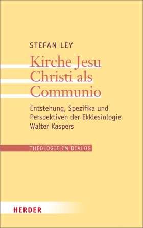 Kirche Jesu Christi als Communio. Entstehung, Spezifika und Perspektiven der  Ekklesiologie Walter Kaspers