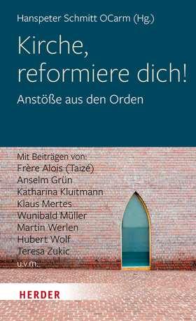 Kirche, reformiere dich! Anstöße aus den Orden